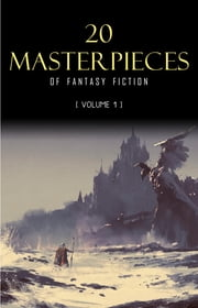 20 Masterpieces of Fantasy Fiction Vol. 1: Peter Pan, Alice in Wonderland, The Wonderful Wizard of Oz, Tarzan of the Apes...... ebook by George MacDonald, Lewis Carroll, L. Frank Baum,...