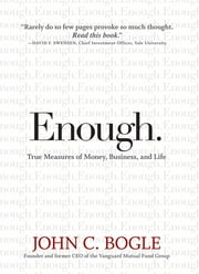 Enough - True Measures of Money, Business, and Life ebook by John C. Bogle,William Jefferson Clinton