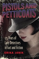 Pistols and Petticoats - 175 Years of Lady Detectives in Fact and Fiction ebook by Erika Janik