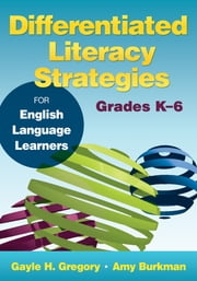 Differentiated Literacy Strategies for English Language Learners, Grades K–6 ebook by Gayle H. Gregory,Amy J. (Jo) Burkman