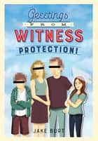 Greetings from Witness Protection! ebook by Jake Burt