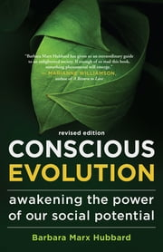 Conscious Evolution - Revised Edition - Awakening the Power of Our Social Potential ebook by Barbara Marx Hubbard