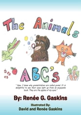 The Animals ABC's - Now, I Know Why Grandchildren Are Called Grand. It Is Delightful to See Their Eyes Light up from an Enjoyable Book. They Are the Apples of My Eyes. ebook by Reneé G. Gaskins