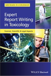 Expert Report Writing in Toxicology - Forensic, Scientific and Legal Aspects ebook by Michael D. Coleman