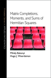 Matrix Completions, Moments, and Sums of Hermitian Squares ebook by Hugo J. Woerdeman,Mihály Bakonyi