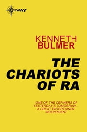 The Chariots of Ra - Keys to the Dimensions Book 7 ebook by Kenneth Bulmer