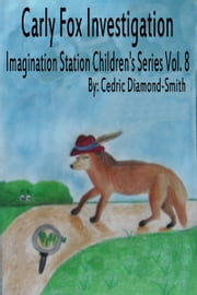 Carly Fox Investigation: Imagination Station Children's Series Vol. 8 ebook by Goldilox