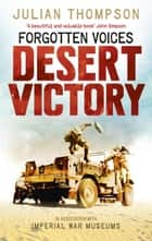 Forgotten Voices Desert Victory ebook by Julian Thompson, Imperial War Museum