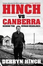 Hinch vs Canberra - Behind the human headline ebook by Derryn Hinch