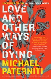 Love and Other Ways of Dying - Essays ebook by Michael Paterniti