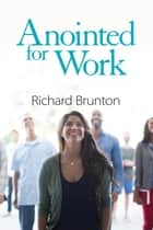 Anointed for Work - The supernatural can have a powerful impact in your workplace ebook by Richard Brunton, Geoff Wickland, Winkey Partner