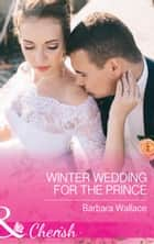 Winter Wedding For The Prince (Mills & Boon Cherish) (Royal House of Corinthia, Book 2) ebook by Barbara Wallace
