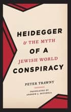 Heidegger and the Myth of a Jewish World Conspiracy ebook by Peter Trawny, Andrew J. Mitchell
