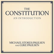 The Constitution - An Introduction audiobook by Luke Paulsen, Michael Stokes Paulsen