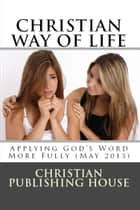 CHRISTIAN WAY OF LIFE Applying God's Word More Fully (May 2013) ebook by Edward D. Andrews