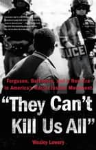 They Can't Kill Us All ebook by Wesley Lowery