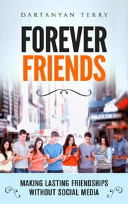 Forever Friends: Making Lasting Friendships Without Social Media ebook by Dartanyan Terry