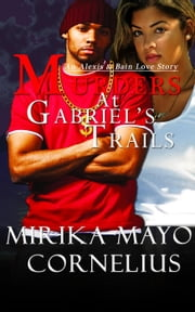 Murders At Gabriel's Trails: An Alexis & Bain Love Story - The Gabriel's Trails Series, #1 ebook by Mirika Mayo Cornelius