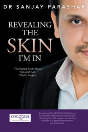 Revealing the Skin I'm In - The Naked Truth About 'Nip and Tuck' Plastic Surgery ebook by Dr Sanjay Parashar