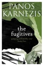 The Fugitives ebook by Panos Karnezis