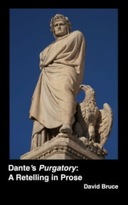 "Dante's ""Purgatory"": A Retelling in Prose ebook by David Bruce"