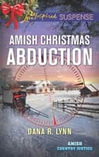 Amish Christmas Abduction (Mills & Boon Love Inspired Suspense) (Amish Country Justice, Book 3) ebook by Dana R. Lynn