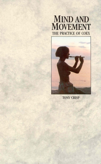 Mind And Movement - The Practice of Coex ebook by Tony Crisp