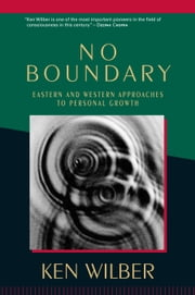 No Boundary: Eastern and Western Approaches to Personal Growth ebook by Ken Wilber