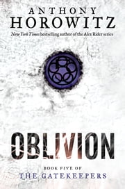 The Gatekeepers #5: Oblivion ebook by Anthony Horowitz