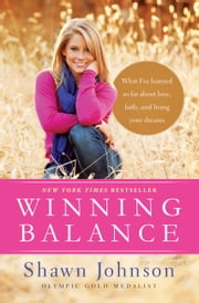 Winning Balance - What I've Learned So Far about Love, Faith, and Living Your Dreams ebook by Shawn Johnson, Nancy French