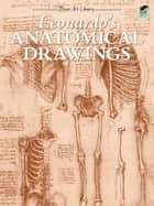 Leonardo's Anatomical Drawings ebook by Leonardo da Vinci