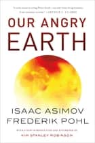 Our Angry Earth eBook by Isaac Asimov, Frederik Pohl