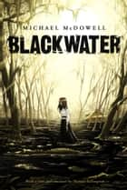 Blackwater: The Complete Saga ebook by Michael McDowell, Nathan Ballingrud