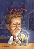 Who Was Thomas Alva Edison? ebook by Margaret Frith, John O'Brien, Nancy Harrison