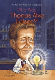Who Was Thomas Alva Edison? ebook by Kobo.Web.Store.Products.Fields.ContributorFieldViewModel
