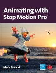 Animating with Stop Motion Pro ebook by Mark Sawicki