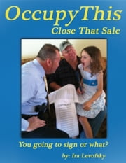 Occupy This! Close That Sale ebook by Ira Levofsky