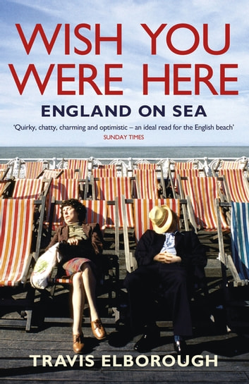 Wish You Were Here: England on Sea - England on Sea ebook by Travis Elborough