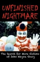 UNFINISHED NIGHTMARE: The Search for More Victims of John Wayne Gacy ebook by Chris Maloney
