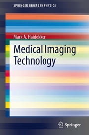 Medical Imaging Technology ebook by Mark A Haidekker