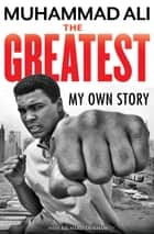 The Greatest: My Own Story ebook by Muhammad Ali, Richard Durham, Toni Morrison