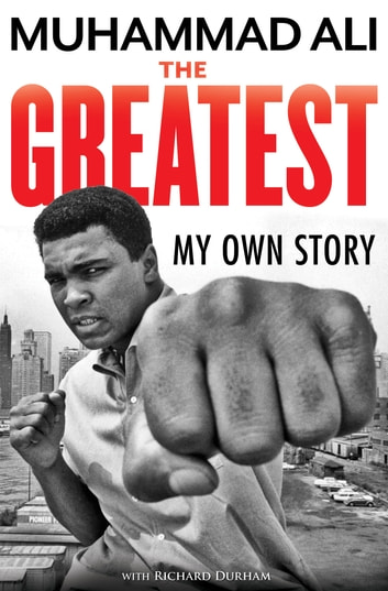 The Greatest: My Own Story ebook by Muhammad Ali,Richard Durham
