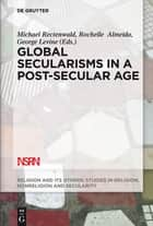 Global Secularisms in a Post-Secular Age ebook by Michael Rectenwald,Rochelle Almeida,George Levine