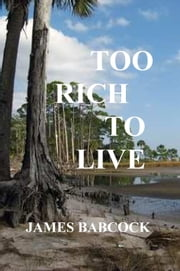 Too Rich to Live: Was it Suicide--or Murder? ebook by James Babcock