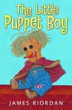 The Little Puppet Boy ebook by James Riordan