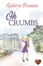 Oh Crumbs ebook by Kathryn Freeman