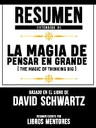 Resumen Extendido De La Magia De Pensar En Grande (The Magic Of Thinking Big) - Basado En El Libro Del David Schwartz ebook by Libros Mentores