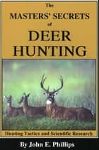 The Masters' Secrets of Deer Hunting ebook by John E. Phillips