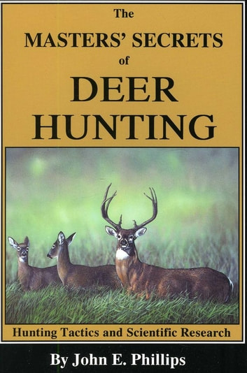 The Masters Secrets Of Deer Hunting Ebook By John E Phillips