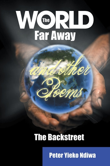 The World Far Away and other Poems - The Backstreet ebook by Peter Ndiwa